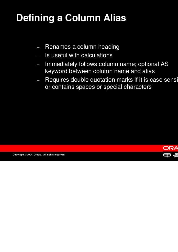 Defining a Column Alias                     –                     –      Renames a column heading                         ...