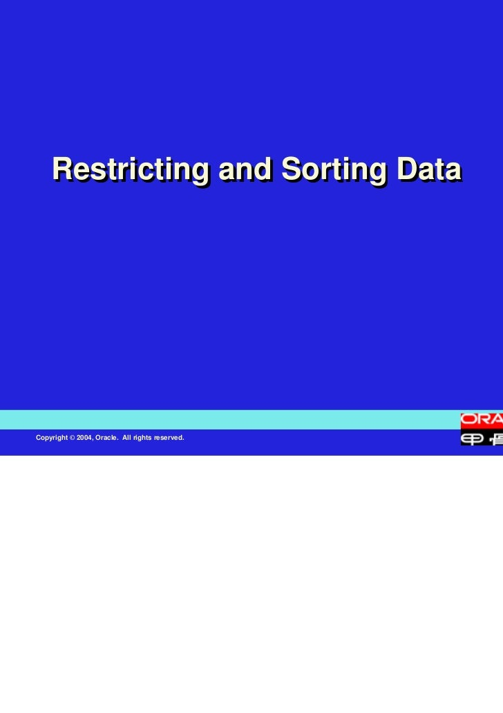 Restricting and Sorting DataCopyright © 2004, Oracle. All rights reserved.