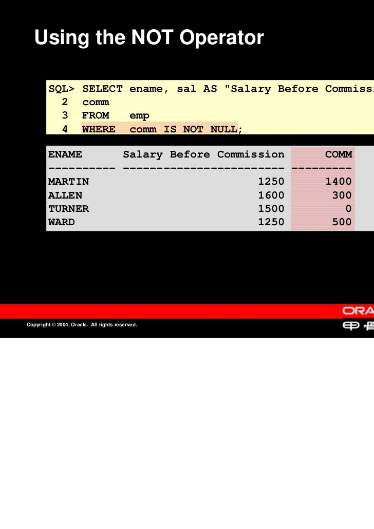 """Using the NOT Operator         SQL>          SELECT ename, sal AS """"Salary Before Commission"""",           2           comm  ..."""