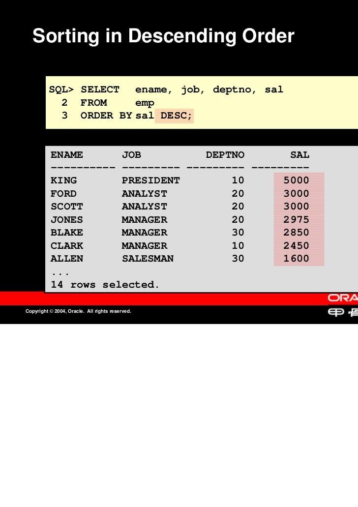 Sorting in Descending Order          SQL> SELECT ename, job, deptno, sal            2 FROM     emp            3 ORDER BY s...