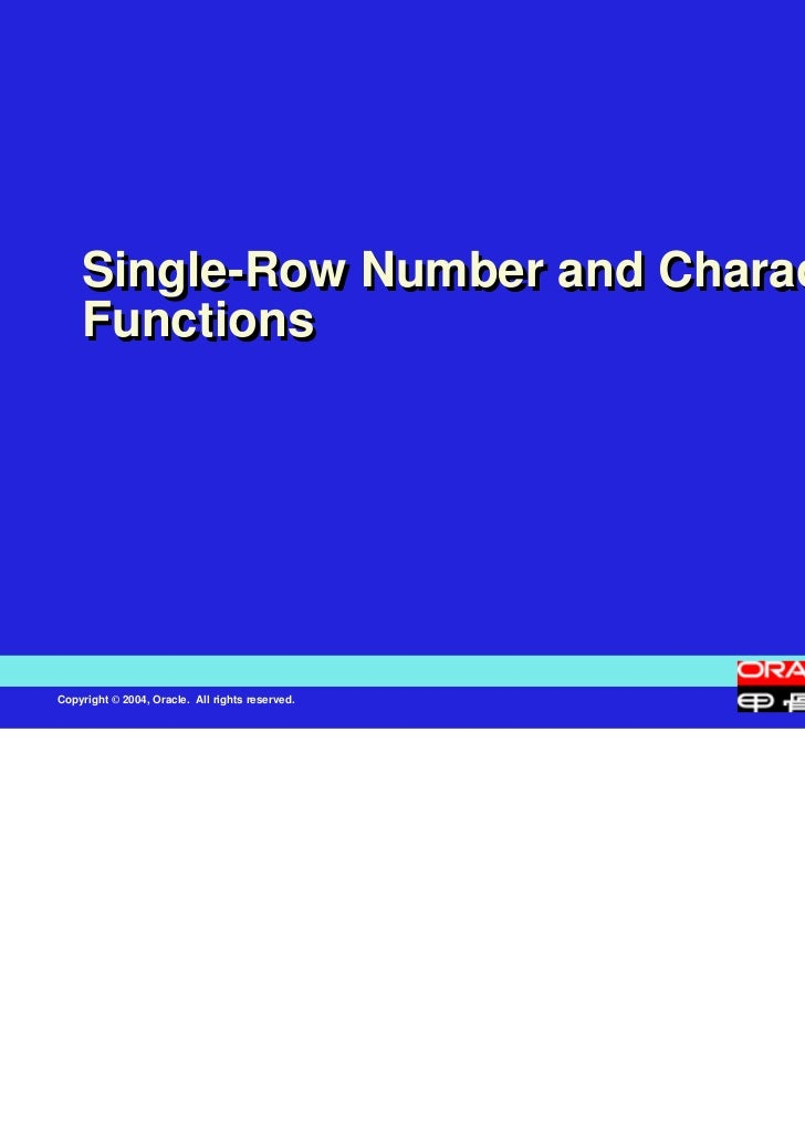 Single-Row Number and Character    FunctionsCopyright © 2004, Oracle. All rights reserved.