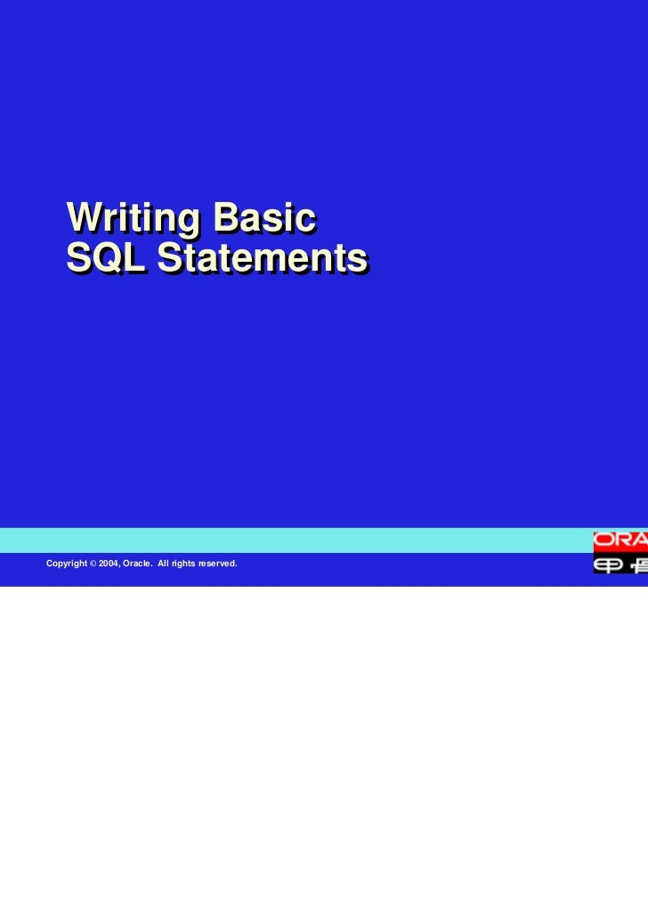 Writing Basic    SQL StatementsCopyright © 2004, Oracle. All rights reserved.
