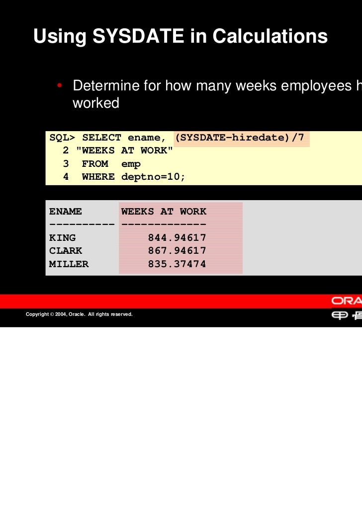 Using SYSDATE in Calculations                    Determine for how many weeks employees have                    Determine ...