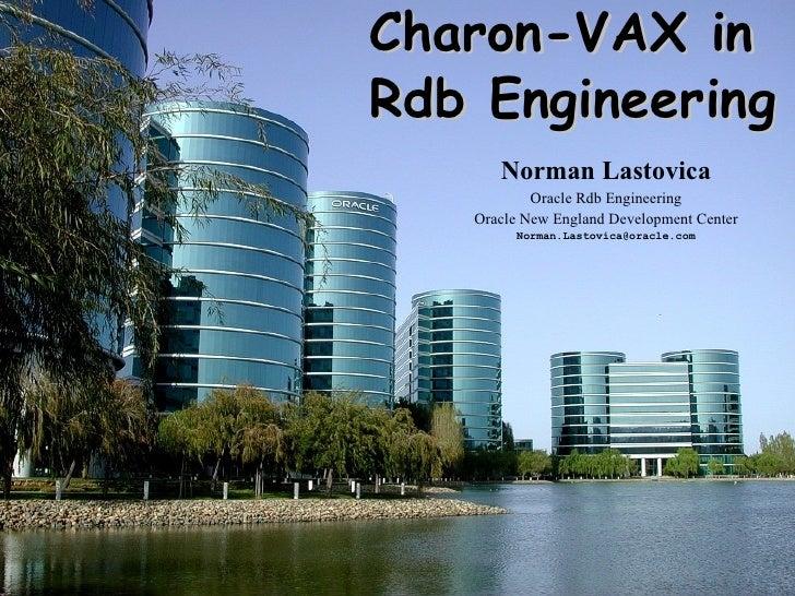 Charon-VAX in     Rdb Engineering           Norman Lastovica                Oracle Rdb Engineering        Oracle New Engla...