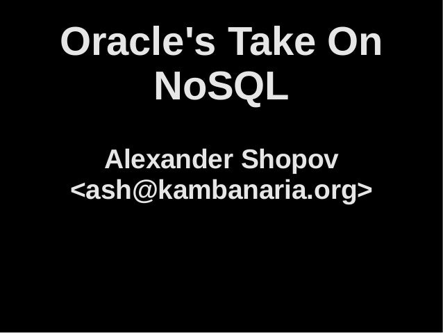 Oracle's Take On NoSQL Alexander Shopov <ash@kambanaria.org>