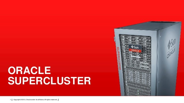 ORACLE SUPERCLUSTER 1  Copyright © 2013, Oracle and/or its affiliates. All rights reserved.