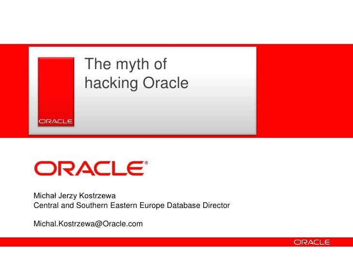 The myth of                hacking Oracle       <Insert Picture Here>     Michał Jerzy Kostrzewa Central and Southern East...