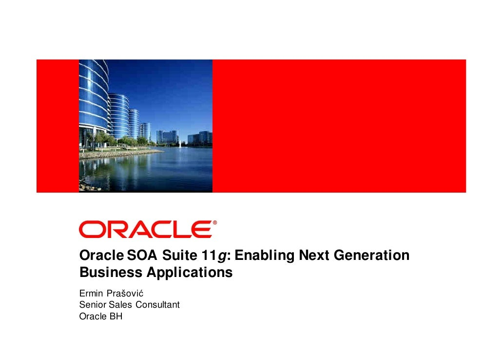 <Insert Picture Here>     Oracle SOA Suite 11g: Enabling Next Generation Business Applications Ermin Prašović Senior Sales...