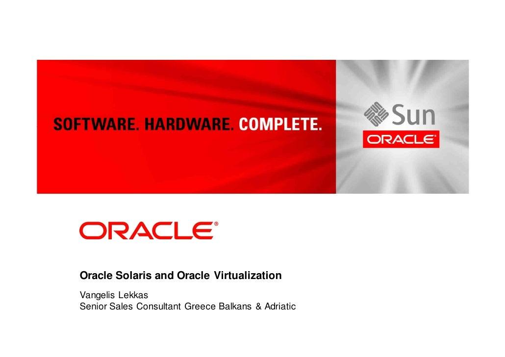 Oracle Solaris and Oracle Virtualization Vangelis Lekkas Senior Sales Consultant Greece Balkans & Adriatic