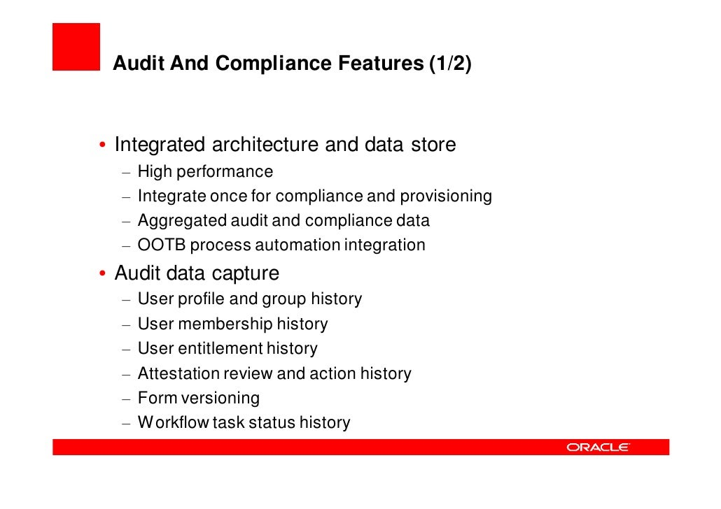 Audit And Compliance Features (2/2)   • Reporting framework   – Pluggable and customizable architecture for standard repor...