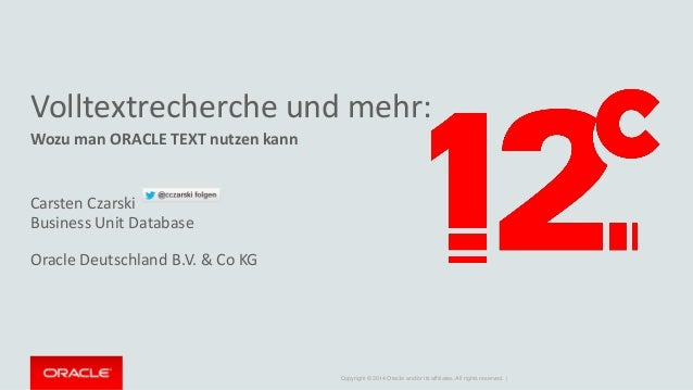 Copyright © 2014 Oracle and/or its affiliates. All rights reserved. |  Volltextrecherche und mehr:  Wozu man ORACLE TEXT n...