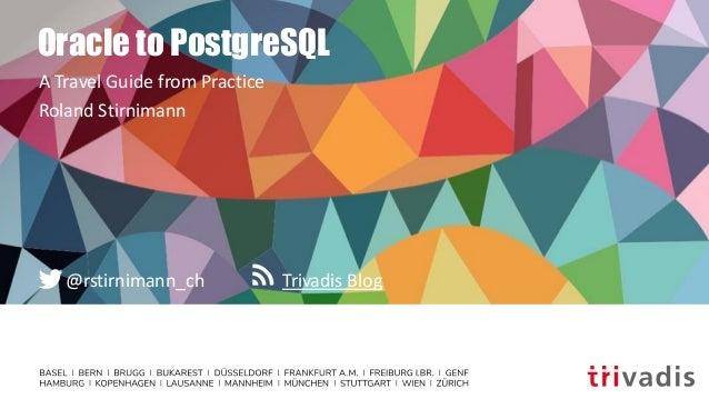 Trivadis Blog@rstirnimann_ch Oracle to PostgreSQL A Travel Guide from Practice Roland Stirnimann