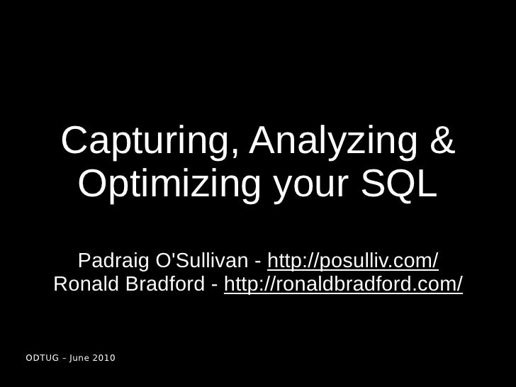Capturing, Analyzing &        Optimizing your SQL        Padraig O'Sullivan - http://posulliv.com/      Ronald Bradford - ...
