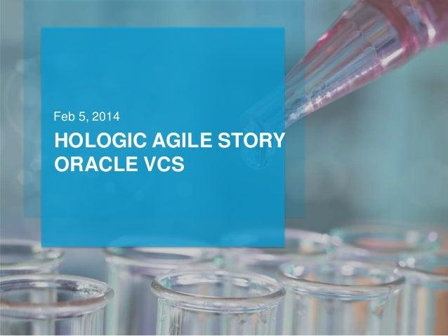HOLOGIC AGILE STORY ORACLE VCS Feb 5, 2014