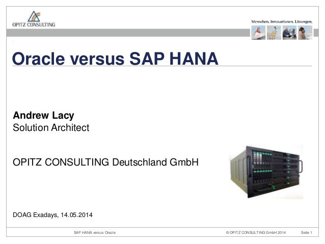 Oracle versus SAP HANA  Andrew Lacy  Solution Architect  OPITZ CONSULTING Deutschland GmbH  DOAG Exadays, 14.05.2014  © OP...