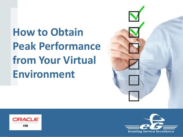 Copyright © 2015, Oracle and/or its affiliates. All rights reserved. | How to Obtain Peak Performance from Your Virtual En...