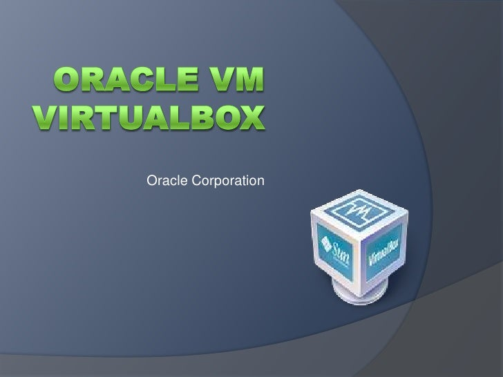 Oracle vmvirtualbox<br />Oracle Corporation<br />