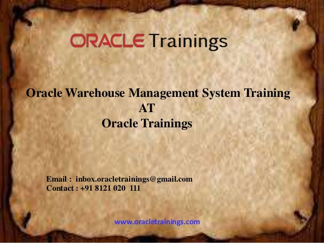 www.oracletrainings.com Oracle Warehouse Management System Training AT Oracle Trainings Email : inbox.oracletrainings@gmai...