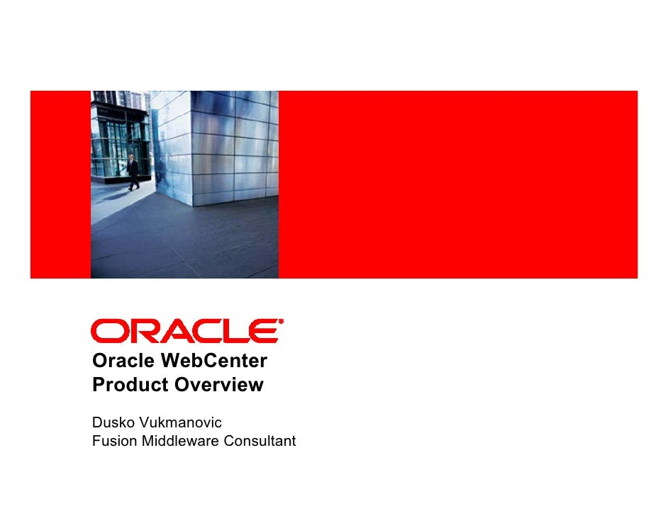 <Insert Picture Here>     Oracle WebCenter Product Overview Dusko Vukmanovic Fusion Middleware Consultant