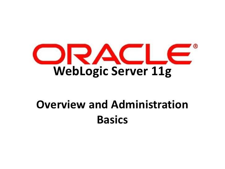 WebLogic Server 11gOverview and Administration          Basics