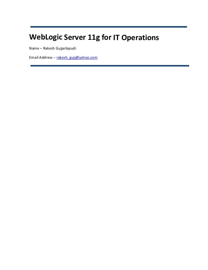 WebLogic Server 11g for IT OperationsName – Rakesh GujjarlapudiEmail Address – rakesh_gujj@yahoo.com