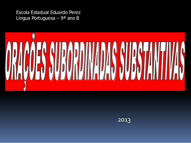 2013 Escola Estadual Eduardo Perez Língua Portuguesa – 9ª ano B