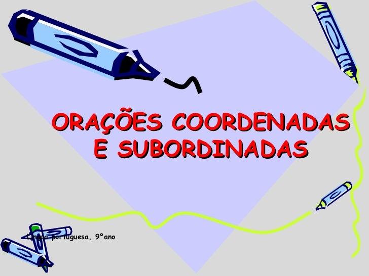ORAÇÕES COORDENADAS E SUBORDINADAS Língua portuguesa, 9ºano