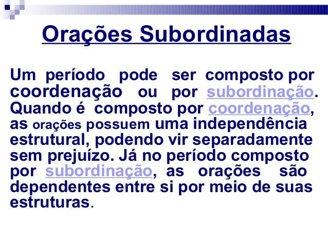Um período pode ser composto por coordenação ou por subordinação. Quando é composto por coordenação, as orações possuem um...