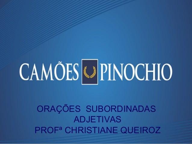 ORAÇÕES SUBORDINADAS ADJETIVAS PROFª CHRISTIANE QUEIROZ