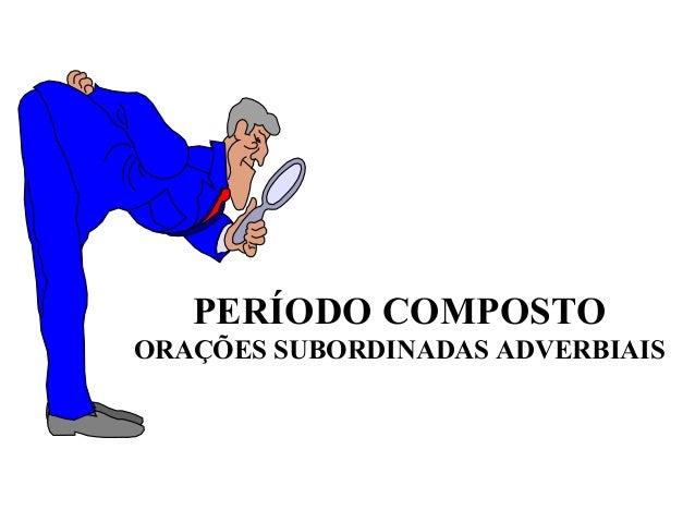 PERÍODO COMPOSTOORAÇÕES SUBORDINADAS ADVERBIAIS