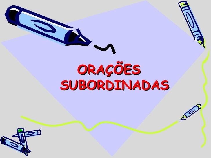 ORAÇÕES  SUBORDINADAS