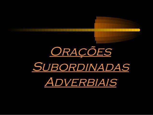 OraçõesSubordinadas Adverbiais