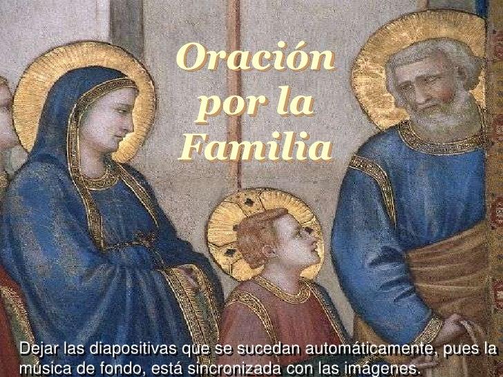 Oración por laFamilia<br />Oração pela Familia<br />Dejar las diapositivas que se sucedan automáticamente, pues la música ...