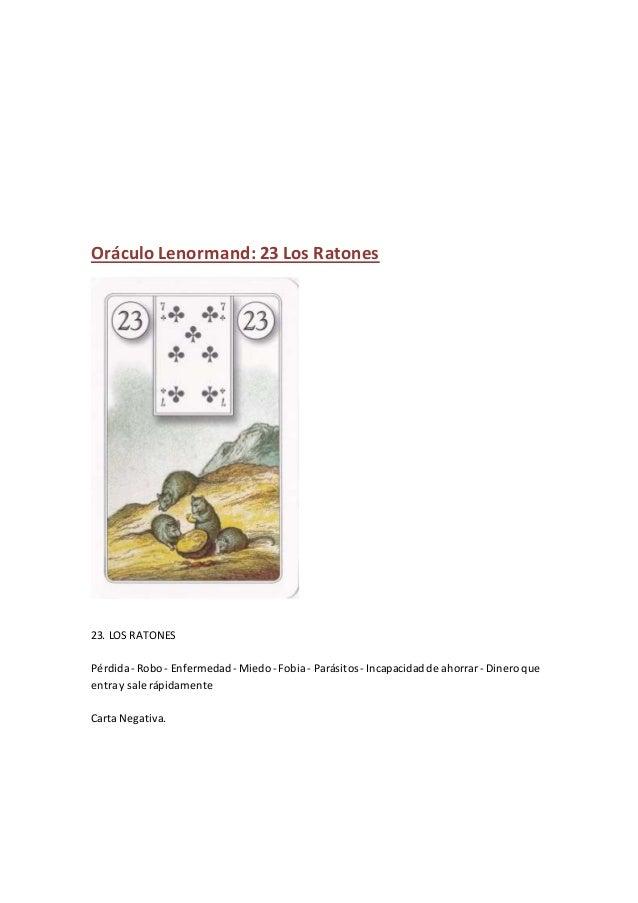 Oráculo Lenormand: 23 Los Ratones 23. LOS RATONES Pérdida- Robo- Enfermedad - Miedo- Fobia- Parásitos- Incapacidadde ahorr...