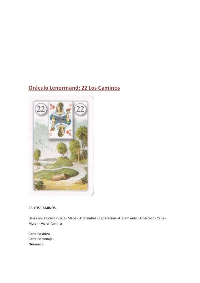 Oráculo Lenormand: 22 Los Caminos 22. LOS CAMINOS Decisión - Opción- Viaje - Mapa - Alternativa- Separación- Alejamiento- ...