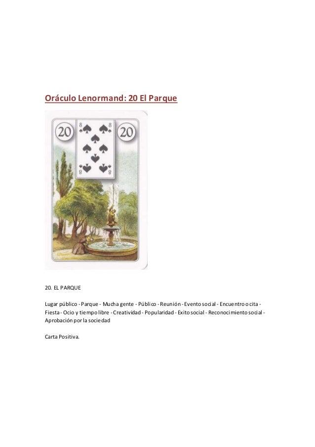 Oráculo Lenormand: 20 El Parque 20. EL PARQUE Lugar público - Parque - Mucha gente - Público- Reunión - Eventosocial - Enc...