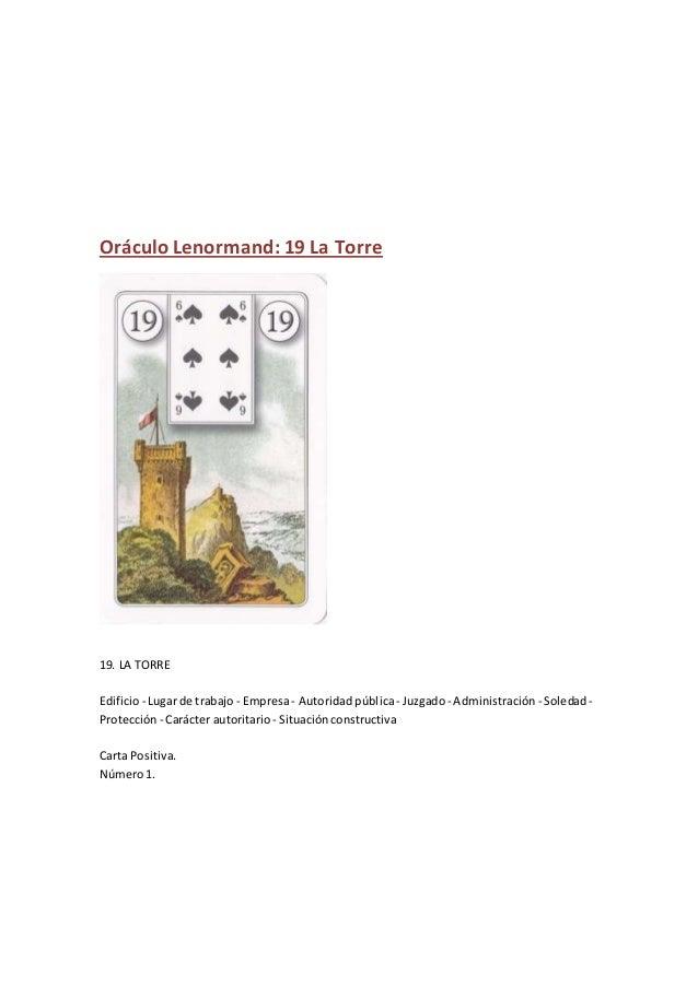 Oráculo Lenormand: 19 La Torre 19. LA TORRE Edificio- Lugar de trabajo - Empresa- Autoridadpública- Juzgado- Administració...