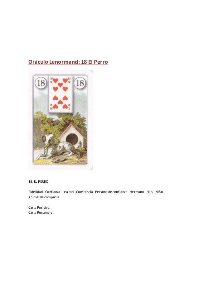 Oráculo Lenormand: 18 El Perro 18. EL PERRO Fidelidad - Confianza- Lealtad- Constancia- Personade confianza- Hermano- Hijo...