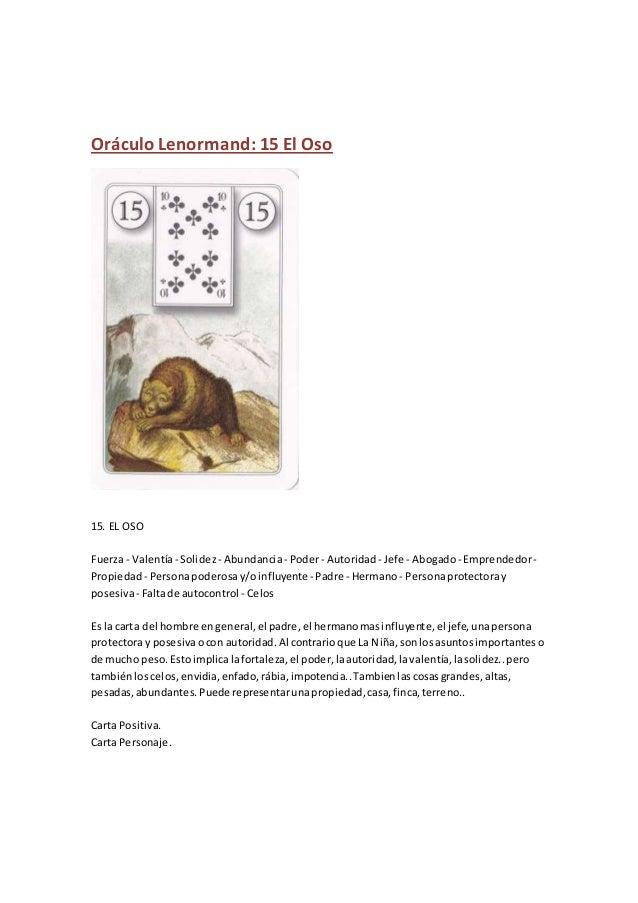Oráculo Lenormand: 15 El Oso 15. EL OSO Fuerza- Valentía- Solidez- Abundancia- Poder- Autoridad - Jefe - Abogado- Emprende...