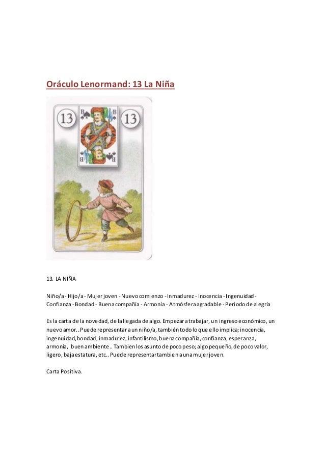 Oráculo Lenormand: 13 La Niña 13. LA NIÑA Niño/a- Hijo/a- Mujerjoven - Nuevocomienzo - Inmadurez- Inocencia- Ingenuidad - ...