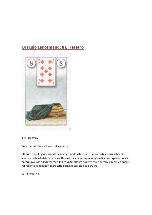 Oráculo Lenormand: 8 El Feretro 8. EL FÉRETRO Enfermedad - Final - Fracaso - La muerte El Feretroesel significadorde lasal...