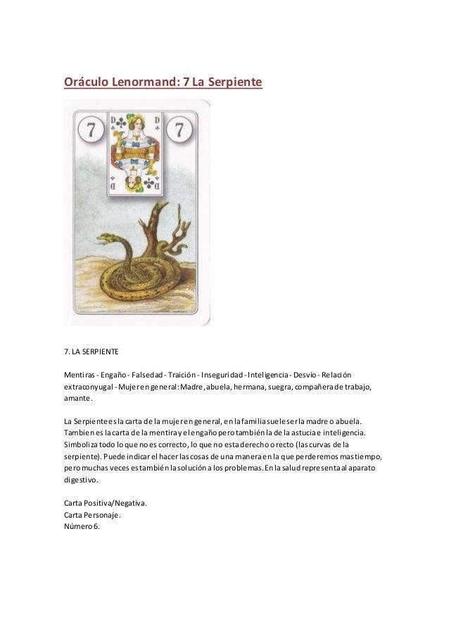 Oráculo Lenormand: 7 La Serpiente 7. LA SERPIENTE Mentiras - Engaño- Falsedad- Traición- Inseguridad - Inteligencia- Desví...