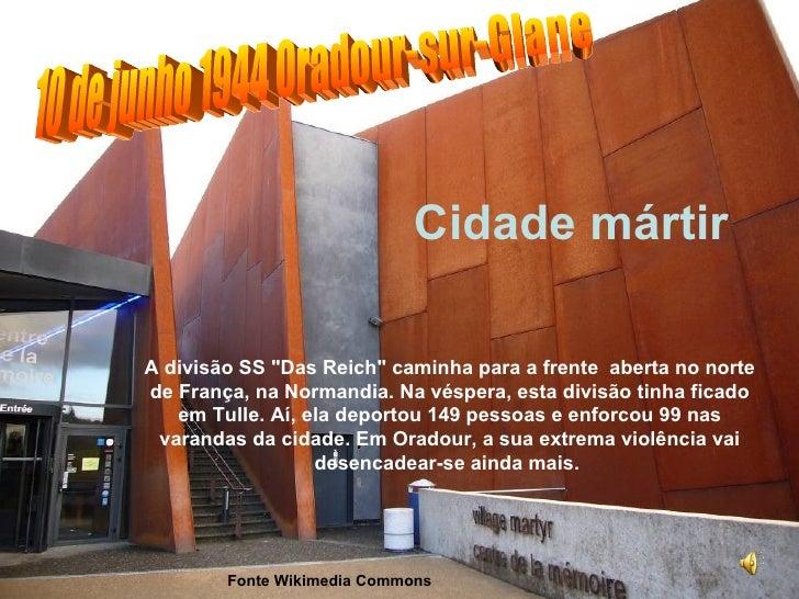 """Cidade mártirA divisão SS """"Das Reich"""" caminha para a frente aberta no nortede França, na Normandia. Na véspera, esta divis..."""