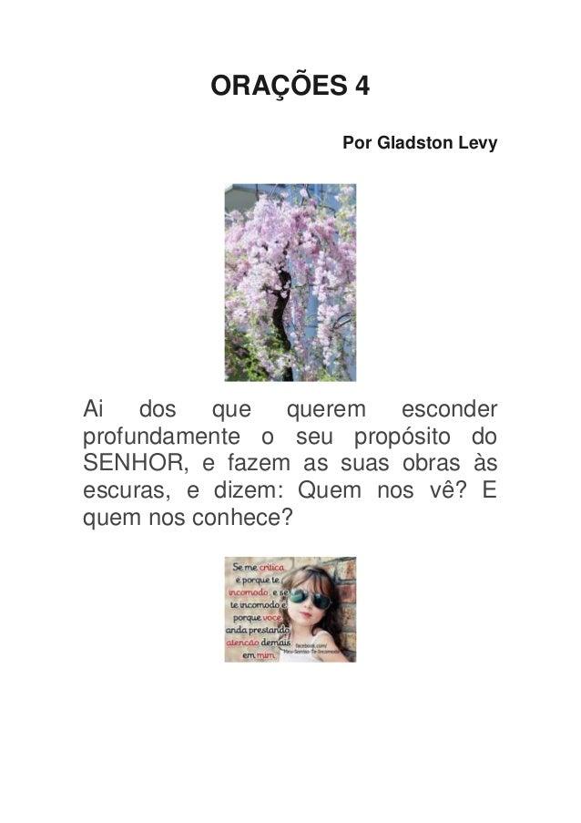 ORAÇÕES 4                    Por Gladston LevyAi   dos   que   querem  esconderprofundamente o seu propósito doSENHOR, e f...