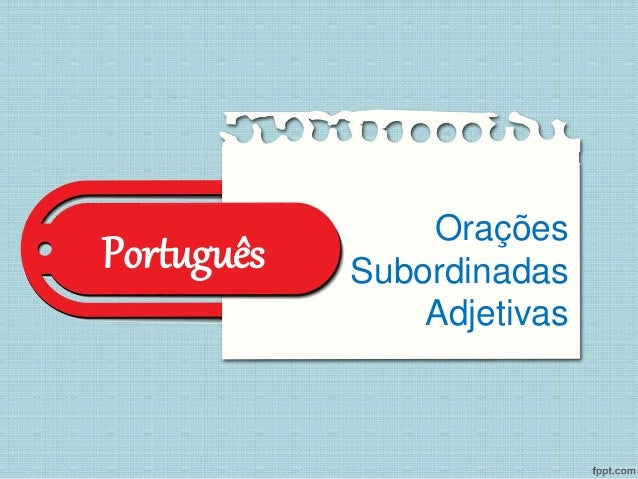 Português Orações  Subordinadas  Adjetivas