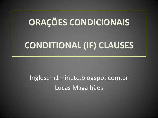ORAÇÕES CONDICIONAISCONDITIONAL (IF) CLAUSESInglesem1minuto.blogspot.com.brLucas Magalhães