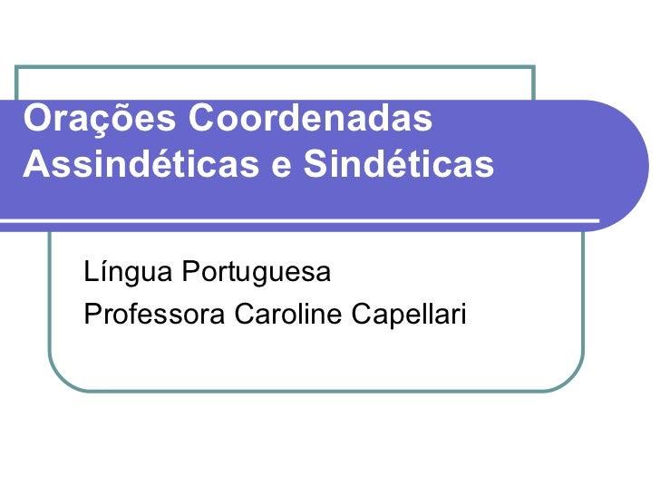 Orações CoordenadasAssindéticas e Sindéticas   Língua Portuguesa   Professora Caroline Capellari