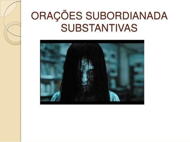 ORAÇÕES SUBORDIANADA SUBSTANTIVAS