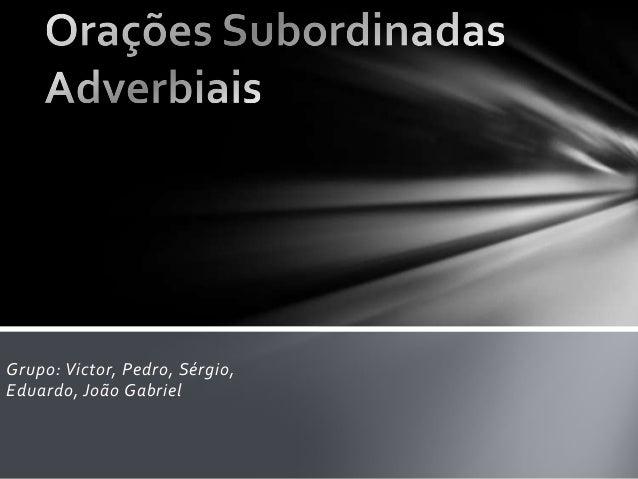 Grupo: Victor, Pedro, Sérgio,Eduardo, João Gabriel