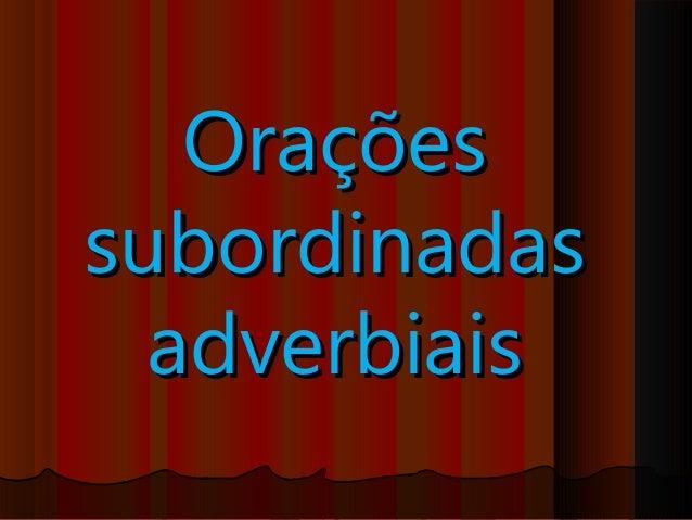 OraçõesOrações subordinadassubordinadas adverbiaisadverbiais